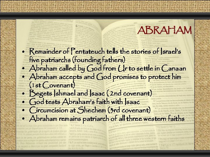 ABRAHAM • Remainder of Pentateuch tells the stories of Israel's five patriarchs (founding fathers)