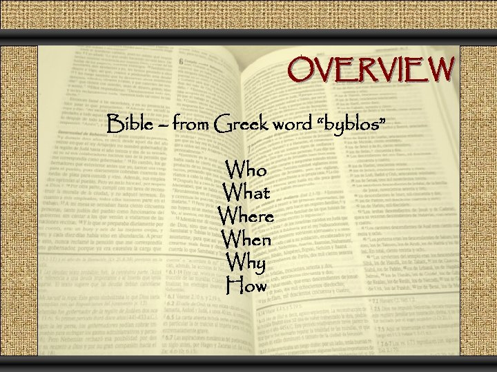"OVERVIEW Bible – from Greek word ""byblos"" Who What Where When Why How"