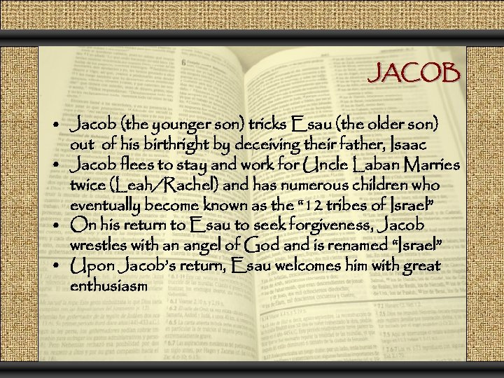 JACOB • Jacob (the younger son) tricks Esau (the older son) out of his