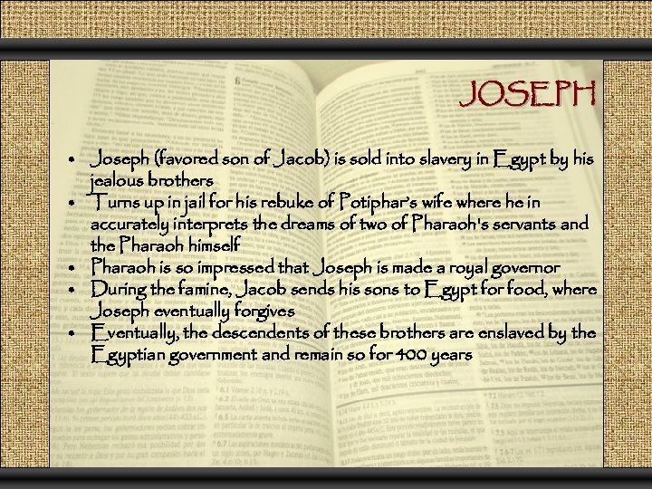JOSEPH • Joseph (favored son of Jacob) is sold into slavery in Egypt by