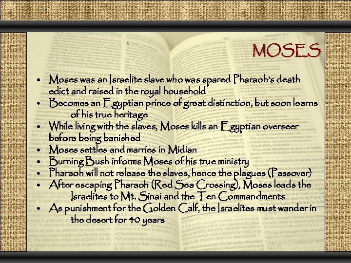 MOSES • Moses was an Israelite slave who was spared Pharaoh's death edict and