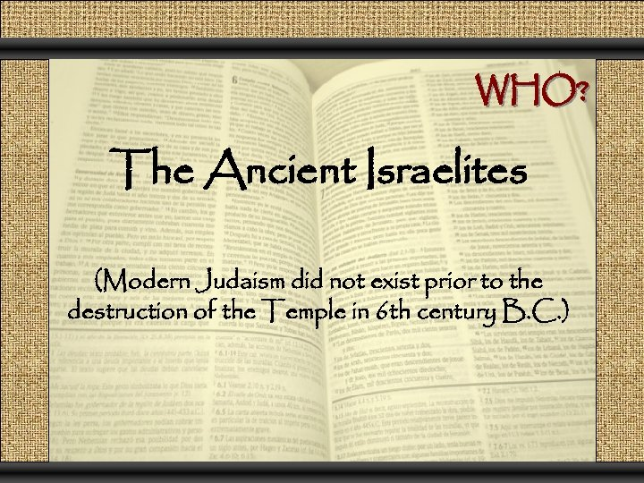 WHO? The Ancient Israelites (Modern Judaism did not exist prior to the destruction of