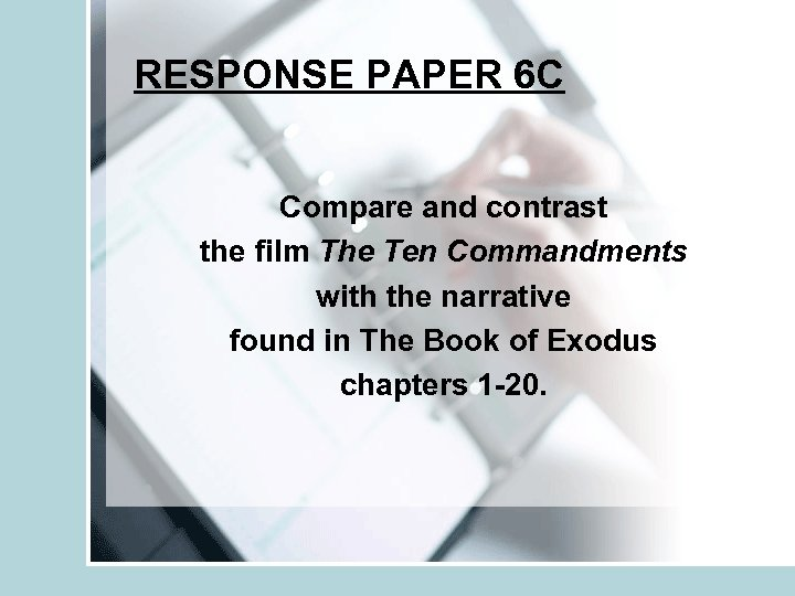 RESPONSE PAPER 6 C Compare and contrast the film The Ten Commandments with the