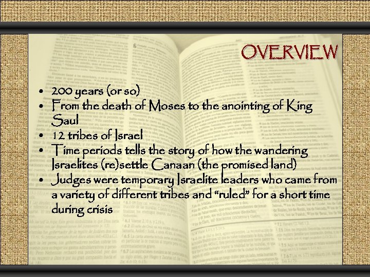 OVERVIEW • 200 years (or so) • From the death of Moses to the
