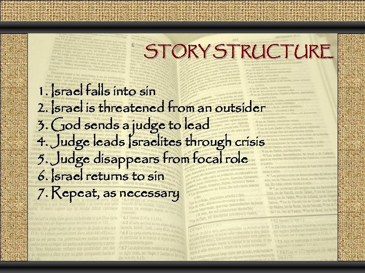 STORY STRUCTURE 1. Israel falls into sin 2. Israel is threatened from an outsider