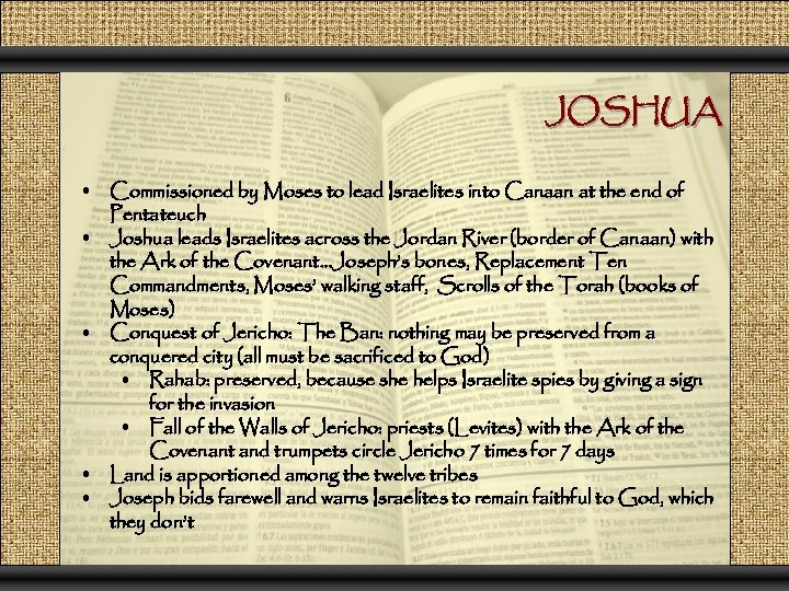 JOSHUA • Commissioned by Moses to lead Israelites into Canaan at the end of