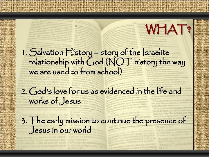 WHAT? 1. Salvation History – story of the Israelite relationship with God (NOT history