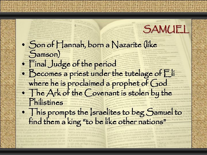 SAMUEL • Son of Hannah, born a Nazarite (like Samson) • Final Judge of
