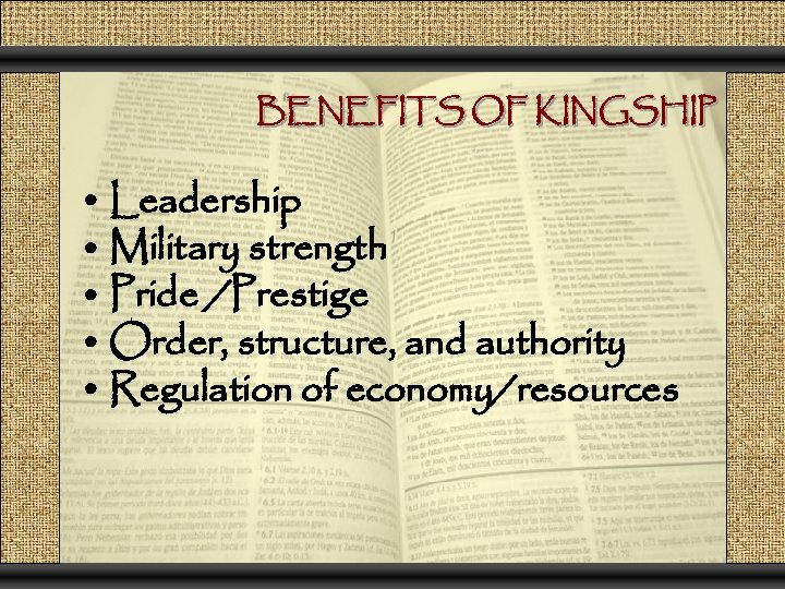 BENEFITS OF KINGSHIP • Leadership • Military strength • Pride /Prestige • Order, structure,
