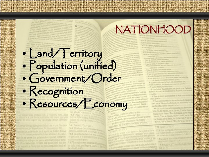 NATIONHOOD • Land/Territory • Population (unified) • Government/Order • Recognition • Resources/Economy