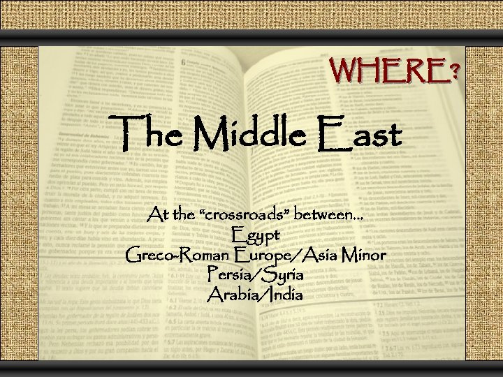 "WHERE? The Middle East At the ""crossroads"" between… Egypt Greco-Roman Europe/Asia Minor Persia/Syria Arabia/India"