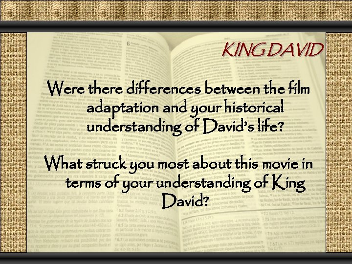 KING DAVID Were there differences between the film adaptation and your historical understanding of