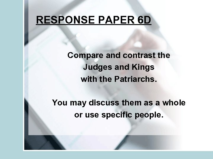 RESPONSE PAPER 6 D Compare and contrast the Judges and Kings with the Patriarchs.