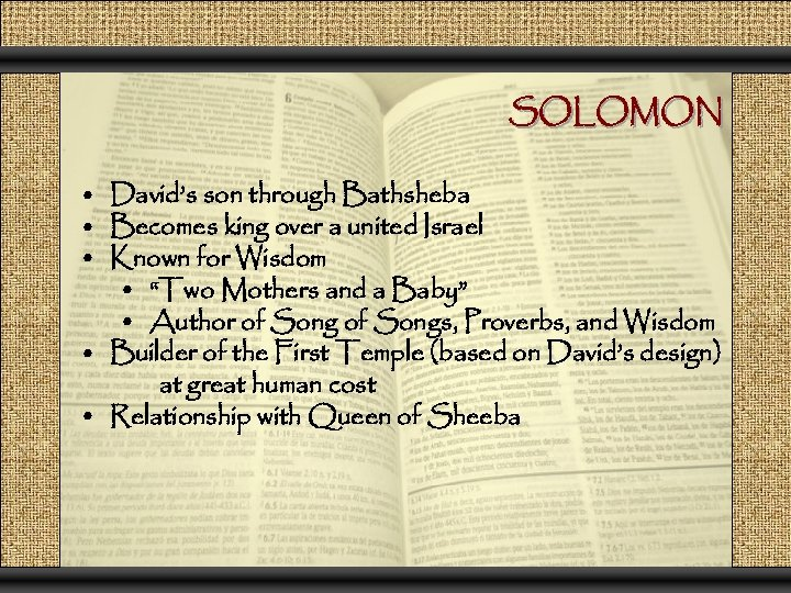 SOLOMON • David's son through Bathsheba • Becomes king over a united Israel •
