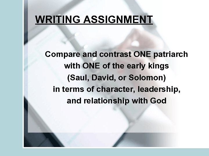 WRITING ASSIGNMENT Compare and contrast ONE patriarch with ONE of the early kings (Saul,