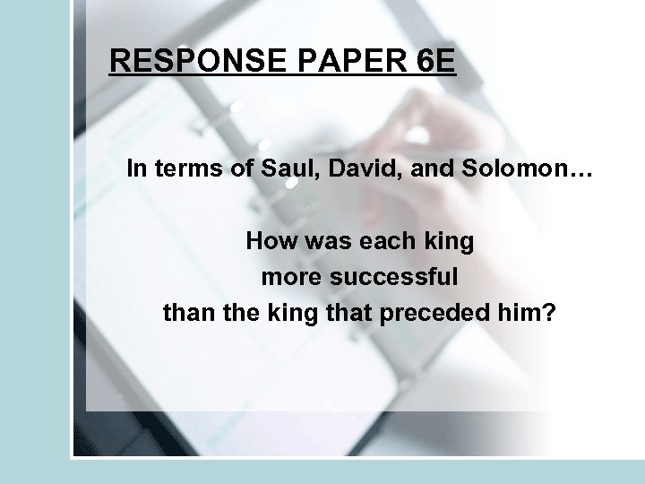 RESPONSE PAPER 6 E In terms of Saul, David, and Solomon… How was each