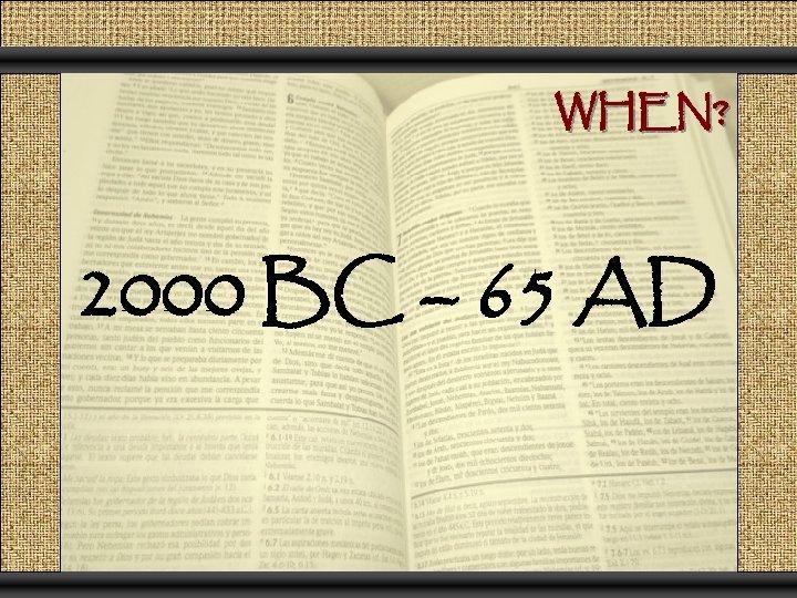 WHEN? 2000 BC – 65 AD