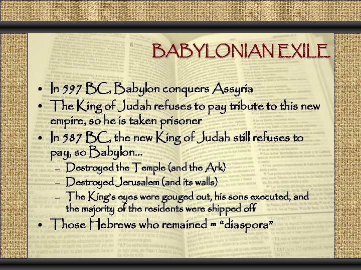 BABYLONIAN EXILE • In 597 BC, Babylon conquers Assyria • The King of Judah