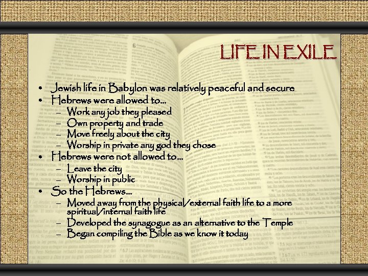 LIFE IN EXILE • Jewish life in Babylon was relatively peaceful and secure •