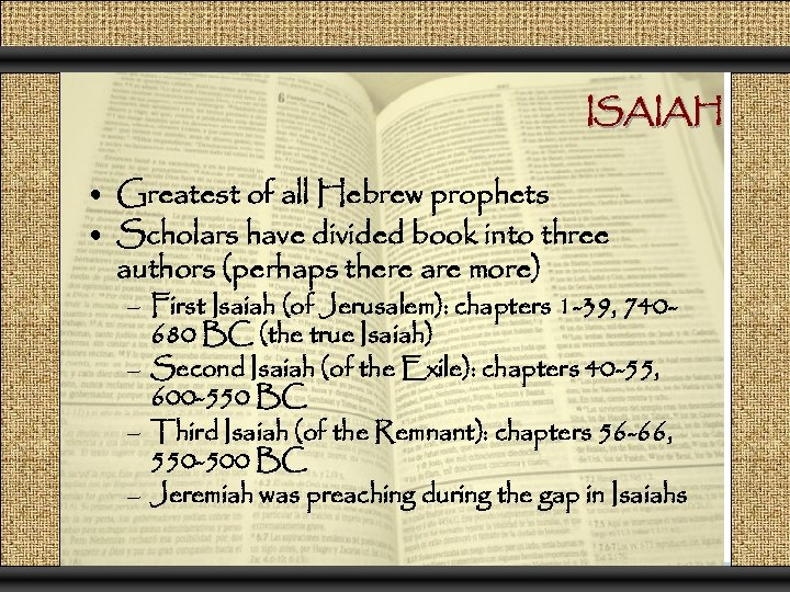 ISAIAH • Greatest of all Hebrew prophets • Scholars have divided book into three