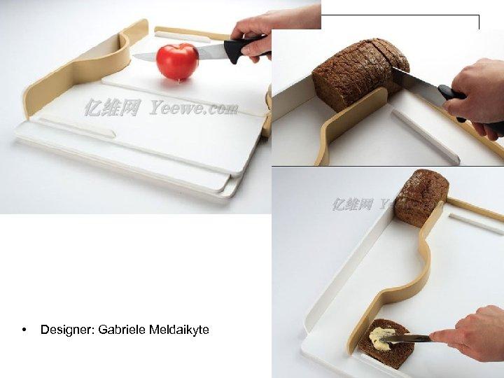• Designer: Gabriele Meldaikyte