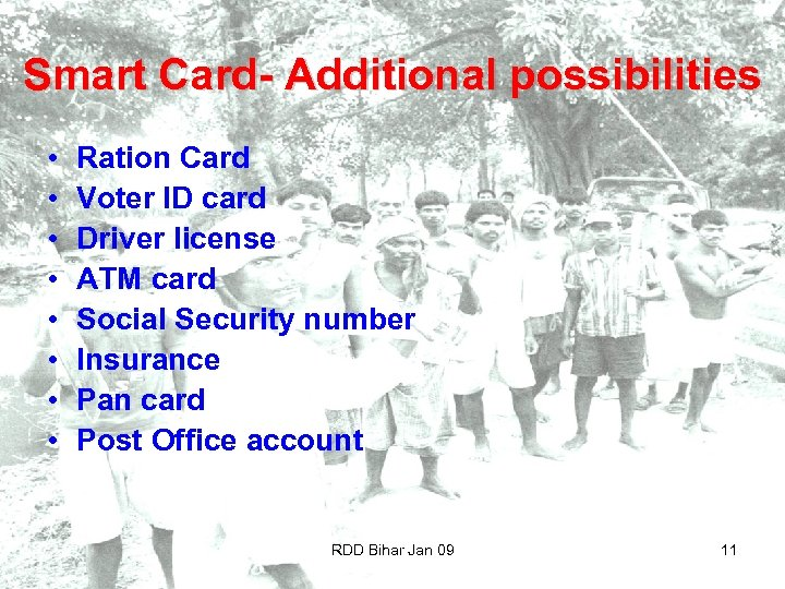 Smart Card- Additional possibilities • • Ration Card Voter ID card Driver license ATM