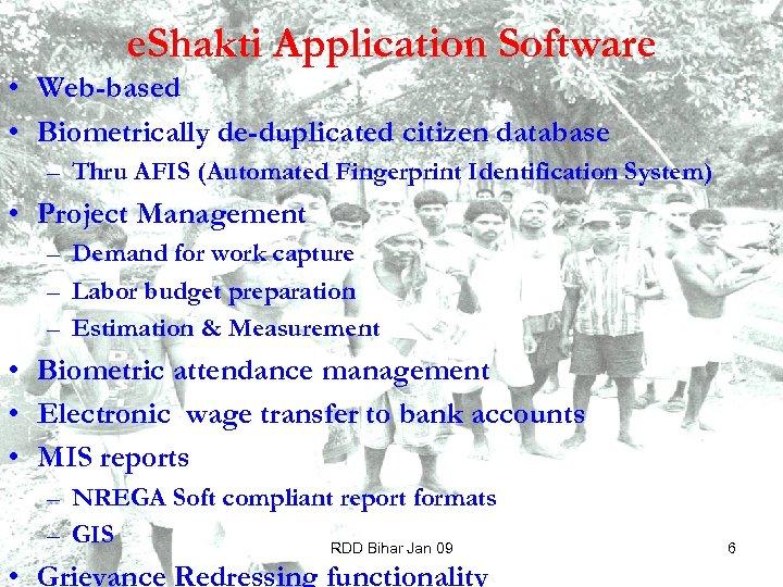 e. Shakti Application Software • Web-based • Biometrically de-duplicated citizen database – Thru AFIS