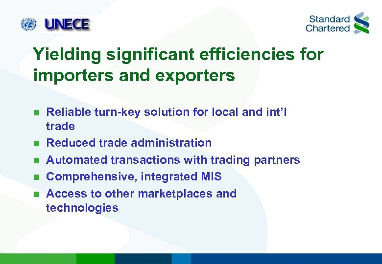 Yielding significant efficiencies for importers and exporters n n n Reliable turn-key solution for