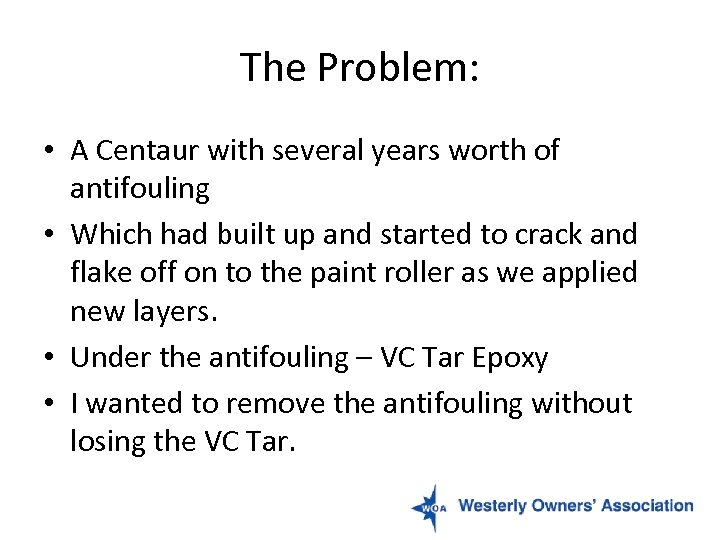 The Problem: • A Centaur with several years worth of antifouling • Which had