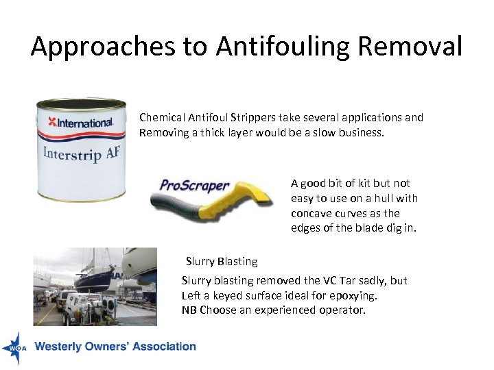 Approaches to Antifouling Removal Chemical Antifoul Strippers take several applications and Removing a thick