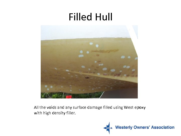 Filled Hull All the voids and any surface damage filled using West epoxy with
