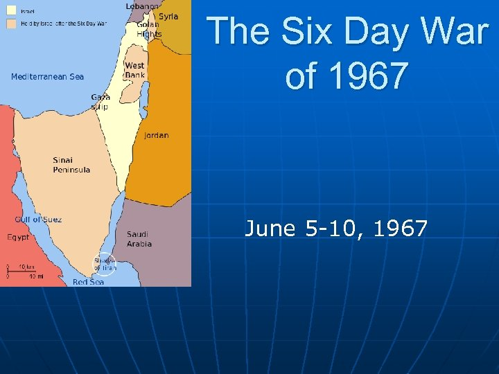 The Six Day War of 1967 June 5 -10, 1967
