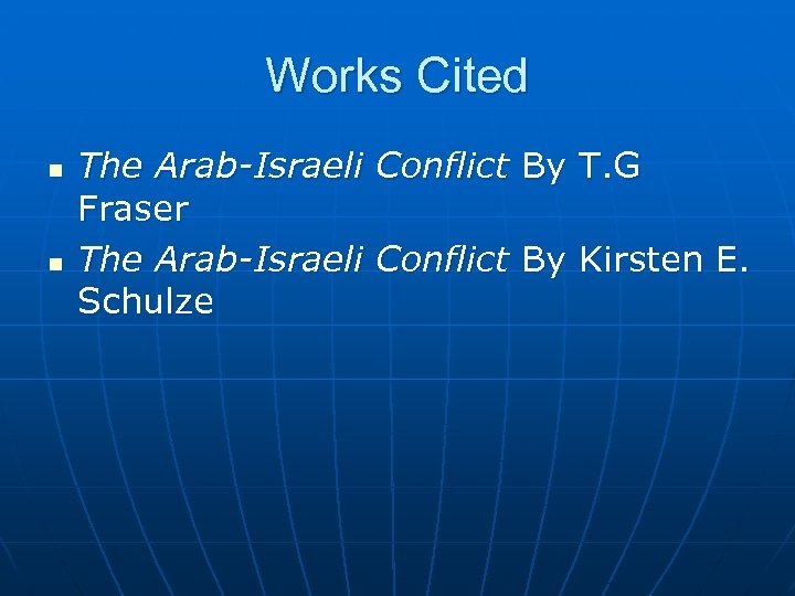 Works Cited n n The Arab-Israeli Conflict By T. G Fraser The Arab-Israeli Conflict