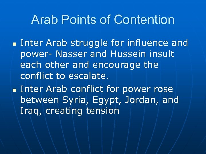 Arab Points of Contention n n Inter Arab struggle for influence and power- Nasser