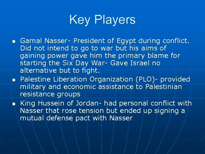 Key Players n n n Gamal Nasser- President of Egypt during conflict. Did not