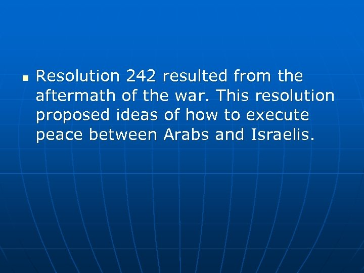 n Resolution 242 resulted from the aftermath of the war. This resolution proposed ideas