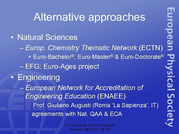 Alternative approaches • Natural Sciences – Europ. Chemistry Thematic Network (ECTN) • Euro-Bachelor®, Euro-Master®