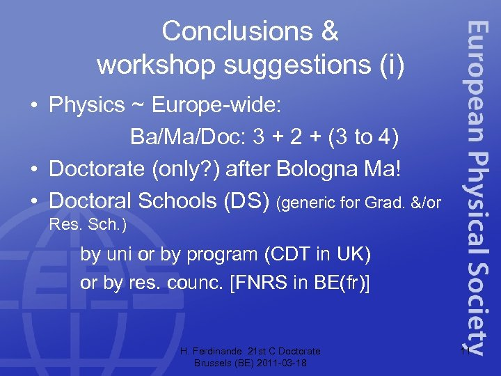Conclusions & workshop suggestions (i) • Physics ~ Europe-wide: Ba/Ma/Doc: 3 + 2 +