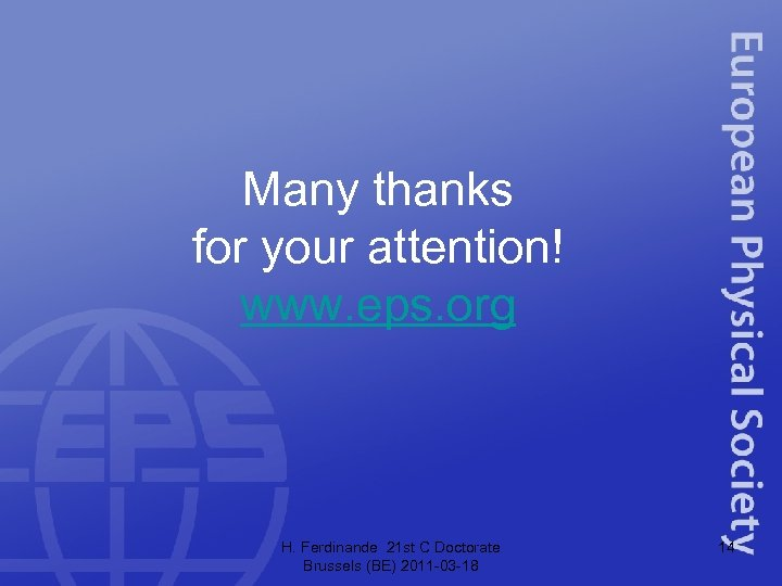 Many thanks for your attention! www. eps. org H. Ferdinande 21 st C Doctorate