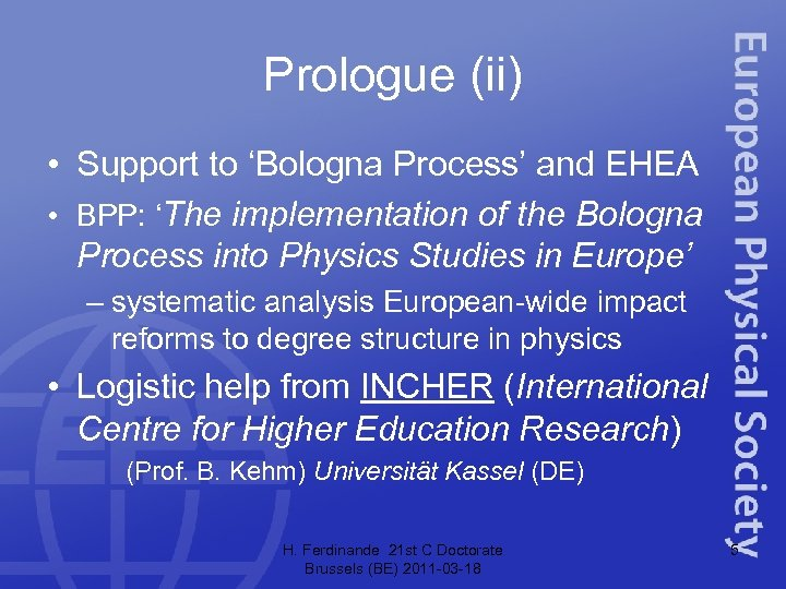 Prologue (ii) • Support to 'Bologna Process' and EHEA • BPP: 'The implementation of