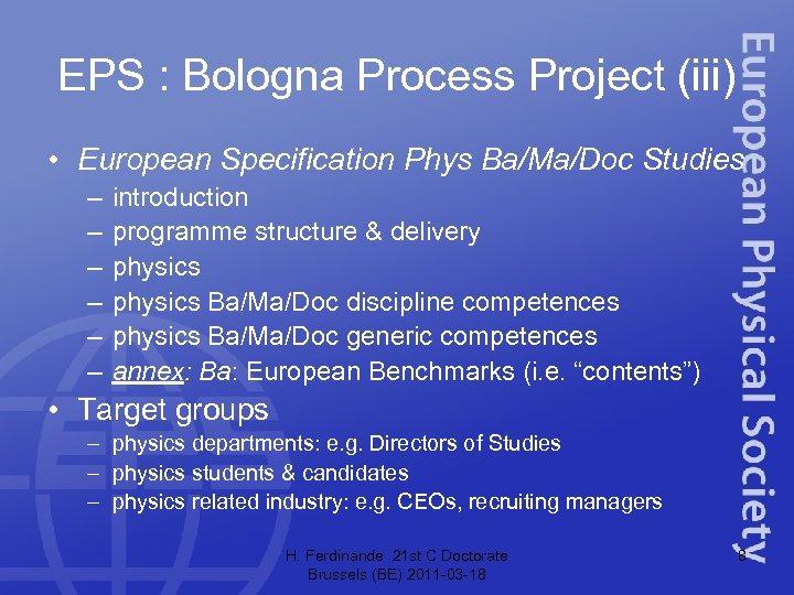 EPS : Bologna Process Project (iii) • European Specification Phys Ba/Ma/Doc Studies – –