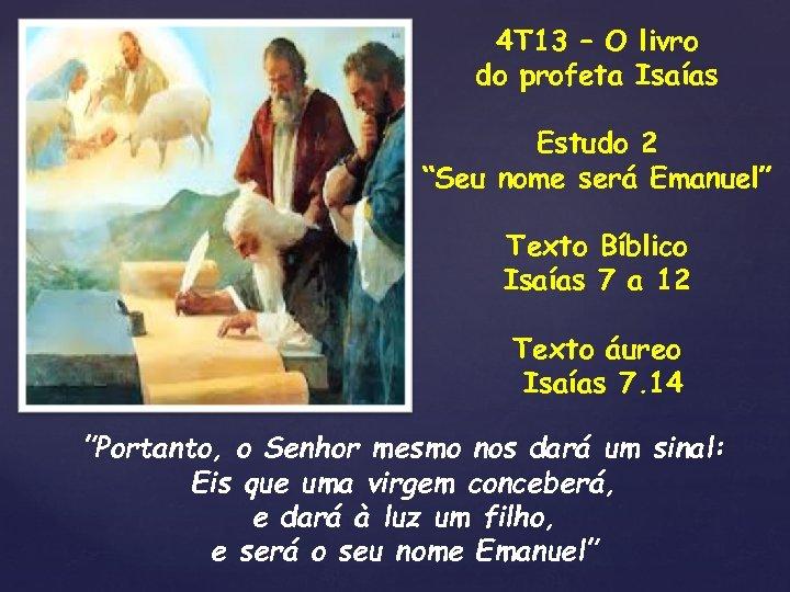 """4 T 13 – O livro do profeta Isaías Estudo 2 """"Seu nome será"""