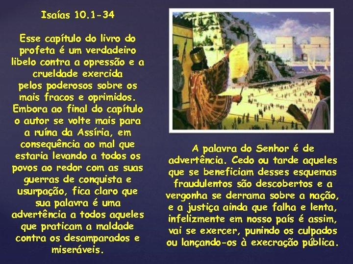 Isaías 10. 1 -34 Esse capítulo do livro do profeta é um verdadeiro libelo