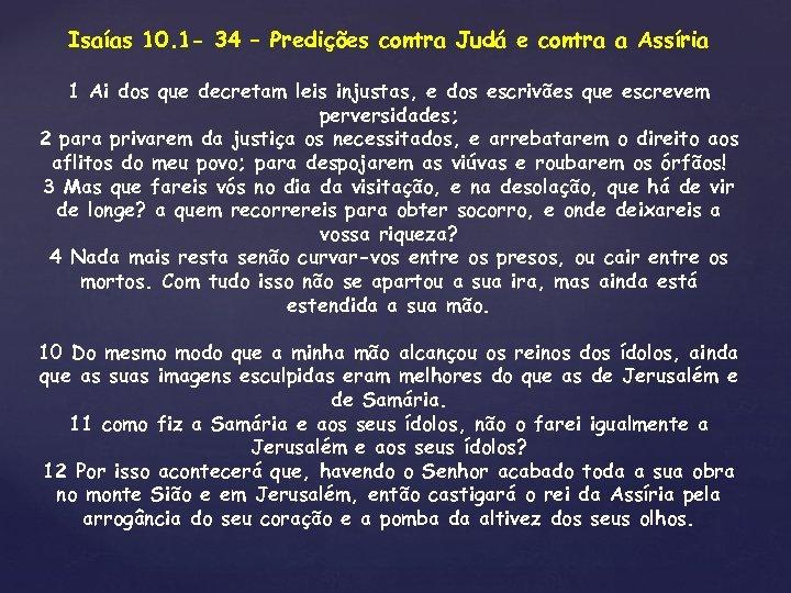 Isaías 10. 1 - 34 – Predições contra Judá e contra a Assíria 1