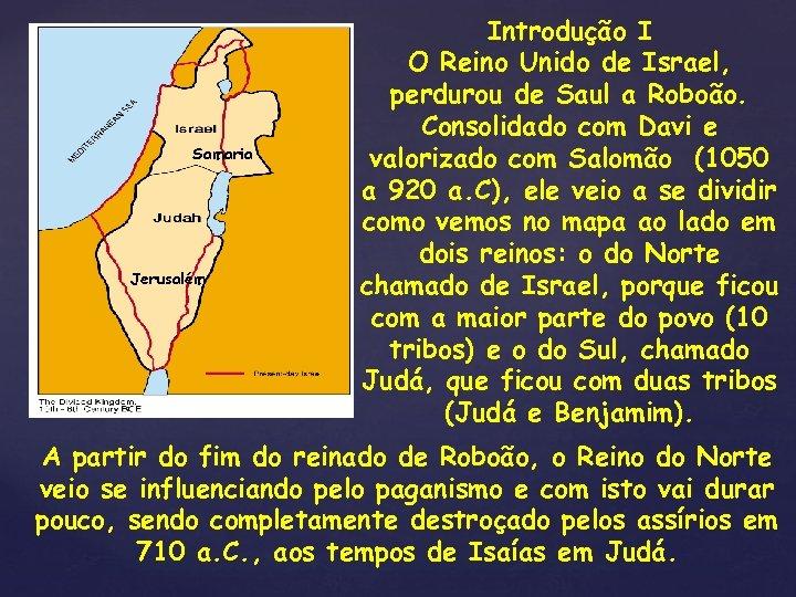 Samaria Jerusalém { Introdução I O Reino Unido de Israel, perdurou de Saul a