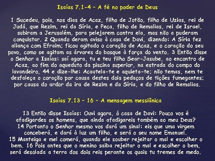 Isaías 7. 1 -4 – A fé no poder de Deus 1 Sucedeu, pois,