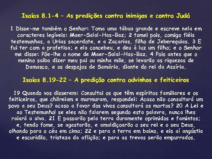 Isaías 8. 1 -4 – As predições contra inimigos e contra Judá 1 Disse-me