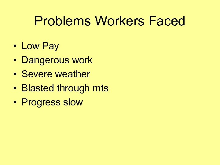 Problems Workers Faced • • • Low Pay Dangerous work Severe weather Blasted through