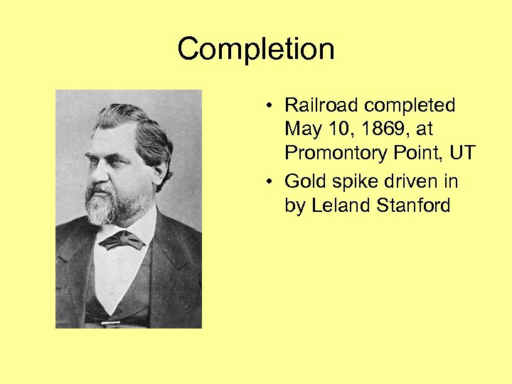 Completion • Railroad completed May 10, 1869, at Promontory Point, UT • Gold spike