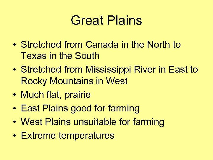 Great Plains • Stretched from Canada in the North to Texas in the South